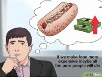 Food, Wiki, and Sassy Socialast: 4  if we make food more  expensive maybe all  the poor people will die  wiki  How