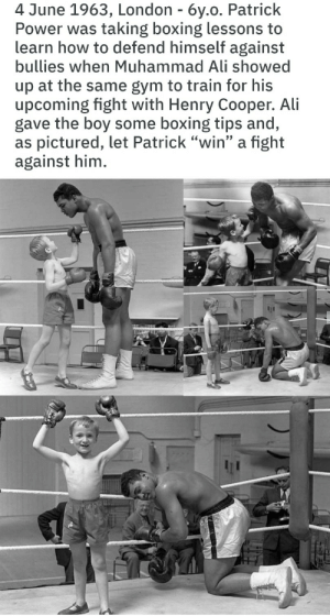 "And this lad grew up to be none other than bookmaker Paddy Power: 4 June 1963, London - 6y.o. Patrick  Power was taking boxing lessons to  learn how to defend himself against  bullies when Muhammad Ali showed  up at the same gym to train for his  upcoming fight with Henry Cooper. Ali  gave the boy some boxing tips and,  as pictured, let Patrick ""win"" a fight  against him. And this lad grew up to be none other than bookmaker Paddy Power"