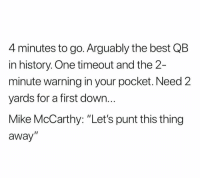 "Nfl, Best, and History: 4 minutes to go. Arguably the best QB  in history. One timeout and the 2-  minute warning in your pocket. Need 2  yards for a first down.  Mike McCarthy: ""Let's punt this thing  away""  I1 🙄"