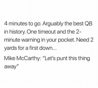 """What would you do?: 4 minutes to go. Arguably the best QB  in history. One timeout and the 2-  minute warning in your pocket. Need 2  yards for a first down.  Mike McCarthy: """"Let's punt this thing  away  I1 What would you do?"""