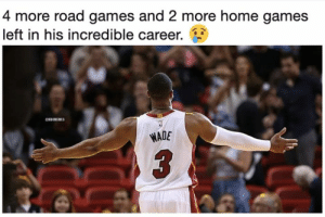 Dwyane Wade, Nba, and Games: 4 more road games and 2 more home games  left in his incredible career.  KBAMEMES  WADE It's almost the end for Dwyane Wade 😢