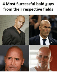 Be Like, Meme, and Memes: 4 Most Successful bald guys  from their respective fields Twitter: BLB247 Snapchat : BELIKEBRO.COM belikebro sarcasm meme Follow @be.like.bro