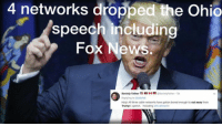 """Breaking news: Trump """"good for tv"""" ratings spell of over two years finally broken.: 4 networks dropped the Ohio  speech including  Fox News  Kevinly FatherKevinlyFather Sh  Replying to Oddaled  Holy All three cable networks have gotten bored enough to cut away from  Trump's speech Including ofoxNewst Breaking news: Trump """"good for tv"""" ratings spell of over two years finally broken."""