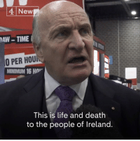 """This is life and death to the people of Ireland.""  Shadow Minister for Northern Ireland Stephen Pound MP, discussing Brexit's impact on Northern Ireland and Ireland, says as soon as you've got ""uniformed officers on that border"", the ""peace process is finished"".: 4 New  AW-TIME  O PER HOU  MINIMUM 16 H  This is life and death  to the people of Ireland. ""This is life and death to the people of Ireland.""  Shadow Minister for Northern Ireland Stephen Pound MP, discussing Brexit's impact on Northern Ireland and Ireland, says as soon as you've got ""uniformed officers on that border"", the ""peace process is finished""."
