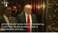 """Memes, Presidential Election, and Canadian: 4 News  AFTER TRUMP WON THE PRESIDENTIAL  ELECTION TRUDEAU RELEASED A  STATEMENT SAYING... """"There are things we hold dear that the Americans haven't prioritised.""""  Justin Trudeau addresses one Canadian's concerns about President-elect Donald Trump."""