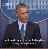 """""""The Assad regime cannot slaughter its way to legitimacy"""".  Barack Obama slams the Syrian government and repeatedly calls out its allies Russia and Iran, saying they all have """"blood on their hands"""" for Aleppo.: 4 News  THA E HOUSE  NGTON  the Assad regime cannot slaughter  its way to legitimacy. """"The Assad regime cannot slaughter its way to legitimacy"""".  Barack Obama slams the Syrian government and repeatedly calls out its allies Russia and Iran, saying they all have """"blood on their hands"""" for Aleppo."""