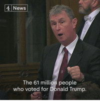 "Donald Trump, Memes, and News: 4 News  The 61 million people  who voted for Donald Trump. Conservative MP Nigel Evans tells those opposing Donald J. Trump's state visit to ""get over it because he's the President of the United States"".  Via Channel 4 News Democracy."