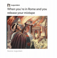Memes, Mixtapes, and Rome: 4 nugundam  When you're in Rome and you  release your mixtape  Source: nugundam i played the internet is here at track today and i got a lot of people to run faster while trying to get away from me