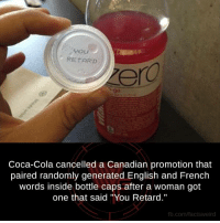 """bottle cap: 4 ou  RETARD  Coca-Cola cancelled a Canadian promotion that  paired randomly generated English and French  words inside bottle caps after a woman got  one that said """"You Retard.""""  fb.com/facts Weird"""