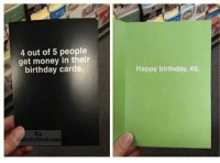 "Birthday, Get Money, and Lol: 4 out of 5 people  get money in their  birthday cards.  Happy birthday, #5.  Mahstl yFresh.com <p>If This is Always me, Then y'all Must be The Lucky Ones lol via /r/memes <a href=""https://ift.tt/2lnKi30"">https://ift.tt/2lnKi30</a></p>"