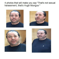 Hugh Mungus, Photos, and Will: 4 photos that will make you say 'That's not sexual  harassment, that's Hugh Mungus
