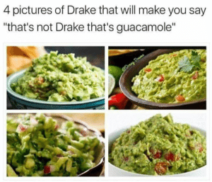 """Drake, Guacamole, and Pictures: 4 pictures of Drake that will make you say  that's not Drake that's guacamole"""""""