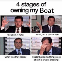Be Like, Memes, and Shit: 4 stages of  owning my Boat  @FishingCarePackage  Hell yeah, it runsl  Yeah, let's try to fish  What was that noise?  I hate that damn thing; piece  of shit is always breaking! It just be like that. 😩🤣 Boating Boats Broke Fishing FishingProbs