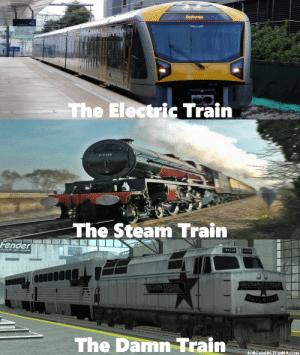 fender: 4  The Electric Train  he Steam Train  Fender  309  The Damn Train  FORGAMERS TUMBLR.COM