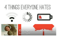I hate all four of these things: 4 THINGS EVERYONE HATES  courageous Canadian Memes  Public Figure I hate all four of these things