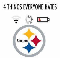 4 THINGS EVERYONE HATES  Steelers Cause everyone says we only hate the Cowboys and Patriots...