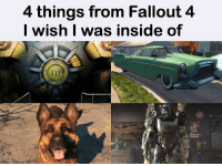 Bottom text (Thanks for 3K likes): 4 things from Fallout 4  I wish I was inside of Bottom text (Thanks for 3K likes)