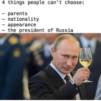 Nationality: 4 things people can't choose:  parents  nationality  appearance  the president of Russia