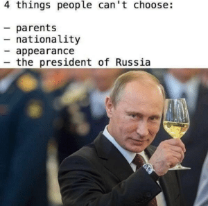 Sad But True via /r/memes https://ift.tt/2wgFW3r: 4 things people can't choose:  parents  nationality  appearance  the president of Russia Sad But True via /r/memes https://ift.tt/2wgFW3r