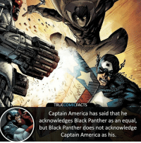 Black Panther vs Captain America, who wins? ⠀_______________________________________________________ superman joker redhood martianmanhunter dc batman aquaman greenlantern ironman like spiderman deadpool deathstroke rebirth dcrebirth like4like facts comics justiceleague bvs suicidesquad benaffleck starwars darthvader marvel flash reverseflash danielwest blackadam: 4  TRUECOMICFACTS  Captain America has said that he  acknowledges Black Panther as an equal  but Black Panther does not acknowledge  Captain America as his Black Panther vs Captain America, who wins? ⠀_______________________________________________________ superman joker redhood martianmanhunter dc batman aquaman greenlantern ironman like spiderman deadpool deathstroke rebirth dcrebirth like4like facts comics justiceleague bvs suicidesquad benaffleck starwars darthvader marvel flash reverseflash danielwest blackadam