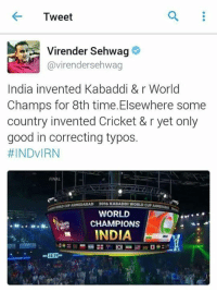 Memes, World Cup, and Cricket: 4- Tweet  Virender Sehwag  @virender sehwag  India invented Kabaddi & r World  Champs for 8th time. Elsewhere some  country invented Cricket & r yet only  good in correcting typos.  #INDVIRN  2016 KABADDI WORLD CUP  WORLD  CHAMPIONS  INDIA