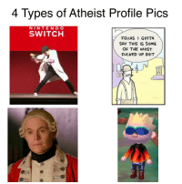 Shit, Atheist, and Switch: 4 Types of Atheist Profile Pics  NINTEND O  SWITCH  FELLAS GOTTA  SAY THIS IS SoME  OF THE MOST  FUCKED UP SHIT https://t.co/YdX4Rgv4SK