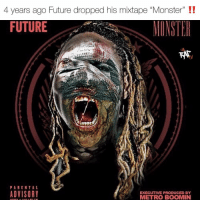 """Friends, Future, and Memes: 4 years ago Future dropped his mixtape """"Monster"""" !!  FUTURE  MINSTE  PARENTAL  ADVISORY  EXECUTIVE PRODUCED BY  METRO BOOMIN Classic mixtape⁉️ favorite song❓ who hasn't heard or is still listening to it⁉️comment ⬇️ Follow @bars for more ➡️ DM 5 FRIENDS"""