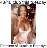 Club, Memes, and Party: 40/40 club this tuesday  Premiere of Hustle in Brooklyn Come watch the first episode of Hustle in Brooklyn airing on BET this Tuesday at 10PM with me n some of the cast any other watch party for Hustle in Brooklyn is not Officlal hosted by @msgooding .. be on da lookout for rsvp bc is an exclusive event with special guests coming :: dress to impress wshh hustleinbk
