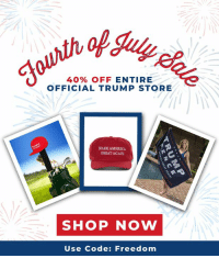 America, 4th of July, and Trump: 40% OFF ENTIRE  OFFICIAL TRUMP STORE  MAKE AMERICA  GREATAGAIN  SHOP NOw  Use Code: Freedom Show your pride for our GREAT country this 4th of July! Use code FREEDOM for 40% off→ https://bit.ly/2MKGYKU