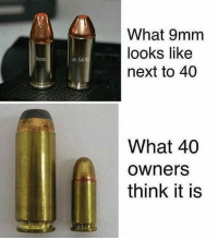 Memes, 🤖, and 9mm: 40 S&  What 9mm  looks like  next to 40  What 40  Owners  think it is 🤣
