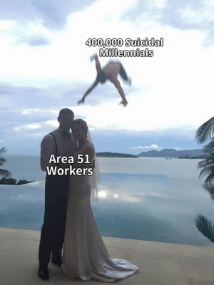 Funny, Memes, and True: 400,000 Suicidal  Millennials  Area 51  Workers  w/supplepancake 21 Funny Memes and Jokes so True 2