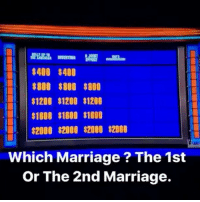 Funny, Jeopardy, and Marriage: $400 $400  800 $800 $800  $1200 $1200 $1200  $1800 $1600 $1000  $2000 $2000 $2000 $2000  Which Marriage? The 1st  Or The 2nd Marriage. They quick at 😭😅 jeopardy