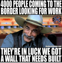 Memes, Work, and Luck: 4000 PEOPLE COMING TO THIE  BORDER LOOKING FOR WORK  NECK NA  TRADITION  RedneckNation.com  THEY RE IN LUCK WE GOT  A WALL THAT NEEDS BUILT Well meet ya there with the equipment and materials 🤣🤣🤣