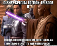 "Submitted by No More Disney: DISNEY SPECIAL EDITIONEEPISODE  IT LOOKS LIKE COUNT DOOKURAN OUT OF LUCK AAS  MACE WINDU SAID ""ITS OVER MOTHERFUCKAr Submitted by No More Disney"