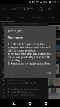 Some More, youtube.com, and youtube.com: 41% 4:06 PM  E /r/FULLCOMM...  C  NEW  SAVED  HOT  MODOUEUE  brocialists be like (youtube.com)  Al  stalin irl  ser reports  l: if its a better place why does  everyone hate communism now and  64 why is trump president  l: for fuck sake don't you realize that  stalin was practically a fascist with  a red flag  l: Reactionary or fascist sympathies  ag  DONE  17i (i reddituploads.com)  15 comments FULLCOMMUNISM  Stalin Guevara, inventor of the  122 Socialite Manifesto li reddit  comments FULLCOMMUNISM Reactionaries thanks for the laugh. We will laugh some more. Once we send you to the Gulag.