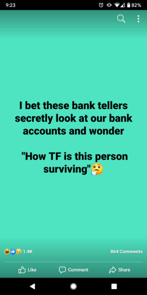 """My cousin is a neora rep. I feel like this is r/selfawarewolves situation.: 41 82%  9:23  I bet these bank tellers  secretly look at our bank  accounts and wonder  """"How TF is this person  surviving""""  864 Comments  1.4K  Like  Share  Comment My cousin is a neora rep. I feel like this is r/selfawarewolves situation."""