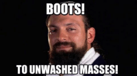 You're Welcome.: BOOTS!  TO UNWASHED MASSES! You're Welcome.
