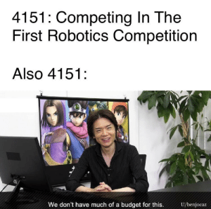 My team: 4151: Competing In The  First Robotics Competition  Also 4151  We don't have much of a budget for this.  U/benjocaz My team
