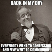 Back in My Day: BACK IN MY DAY  EVERYBODY WENT TO CONFESSION  AND FEWI WENTTO COMMUNION