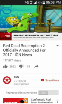 News, Game, and Games: 42%  06:08 PM  G  RED DEAD REDEMPTION 2 OUT NEXT YEAR  Rockstar New Red Dead Game Hasna Name, and a Trailers Coming  Red Dead Redemption 2  Officially Announced For  2017 IGN News  177,577 vistas  3922  175  IGN  Suscribirse  7,728,568  suscriptores  Reproduccion autom  Des  Confirmado Red  Dead Redemption
