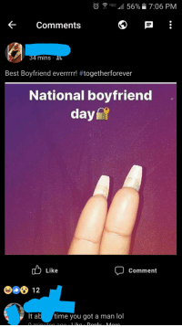 Lol, Best, and Time: 42 56% 7:06 PM  Comments  4 mins  Best Boyfriend everrrr! #togetherforever  National boyfriend  day  Like  Comment  e0 12  It at time you got a man lol When you're a strong, independent woman who don't need no man
