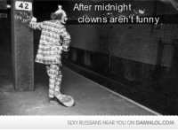 Damn! LOL: Need an extra shot of your daily dose? http://bit.ly/DailyDose125: 42  After midnight  clowns aren't funny  SEXY RUSSIANS NEAR YOU ON DAMNLOLCOM Damn! LOL: Need an extra shot of your daily dose? http://bit.ly/DailyDose125