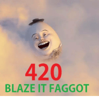 I actually paid money to go see that film: 420  BLAZE IT FAGGOT I actually paid money to go see that film