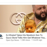 I didn't even know Khaled had a son lmao -Seth: 424  DJ Khaled Takes His Newborn Son To  Gucci Store''Tells Him Get Whatever You  Open Eye News 1.3M views 1 month ago I didn't even know Khaled had a son lmao -Seth