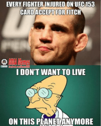 Credit to Marc Hall, love your work, you're one of the most posted likers of MMA Memes thanks mate : EVERY FIGHTERINJURED ON UFC 153  CARD ACCEPT FOR FITCH  I DON'T WANT TO LIVE  ON THIS PLANETANYMORE Credit to Marc Hall, love your work, you're one of the most posted likers of MMA Memes thanks mate