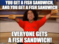 Ordering lunch during Lent...: YOU GET A FISH SANDWICH.  AND YOUGETAFISH SANDWICH  EVERYONE GETS  A FISHSANDWICHI  gfip.com Ordering lunch during Lent...
