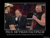 face palm: S SPORTS  WLIVE  PAUL HEYMAN FACEPALM  Because even your own manager doesn't want you on the mic
