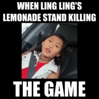 Yas bitch yaassss, get it ling ling 💯💸: WHEN LING LING S  LEMONADE STANDKILLING  THE GAME Yas bitch yaassss, get it ling ling 💯💸