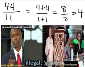 Memes, Math, and Science: 44  4+4  %3D  ti=  @mmathematical_memes  illegal. Ouisiendingmole  |beyond science  Modern problems require Just math things