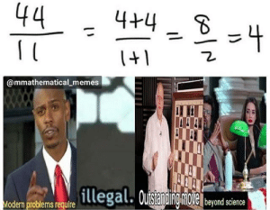 Well it works.: 44  4+4  -4  l+1  @mmathematical_memes  illegal. Ousandingmote  beyond science  Modern problems require Well it works.
